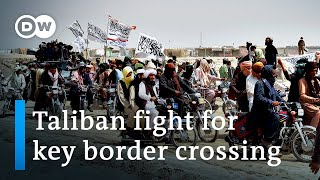 Afghan forces fight to retake Pakistan border crossing from Taliban
