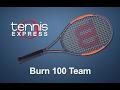 Wilson Burn 100 Team Tennis Racquet Review | Tennis Express