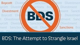 BDS: The Attempt to Strangle Israel