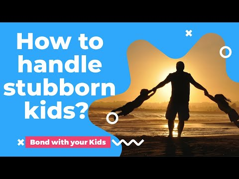 How to handle Stubborn Kids? | Bond with your kids