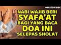 nabi wajib beri syafaat, bagi yang baca doa ini selepas sholat