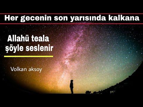 Her Gecenin Son Yarısında Kalkana Allahü Teala şöyle Seslenir | Volkan Aksoy