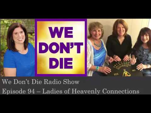 Episode 94   Ladies of Heavenly Connections on We Don't Die Radio Show