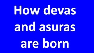 how devas and asuras are born
