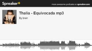 Thalia - Equivocada mp3 (hecho con Spreaker)