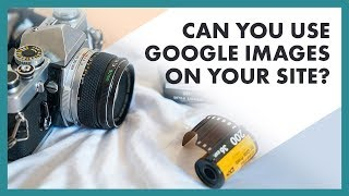 """""""can I Use Google Images On My Website?"""""""