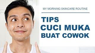 Gambar cover Tips Cuci Muka untuk Cowok   My Morning Skin Care Routine