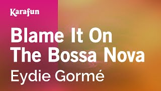 Karaoke Blame It On The Bossa Nova - Eydie Gormé *