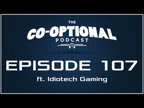 The Co-Optional Podcast Ep. 107 ft. Idiotech Gaming [strong language] - January 21, 2016