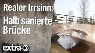 Realer Irrsinn: Halb sanierte Brücke im Erzgebirge