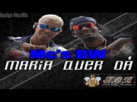 MC's BW MARIA QUER DÁ  Lançamento 2014