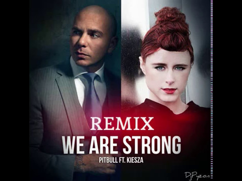 Pitbull - We Are StrongRemix( ft. Kiesza )