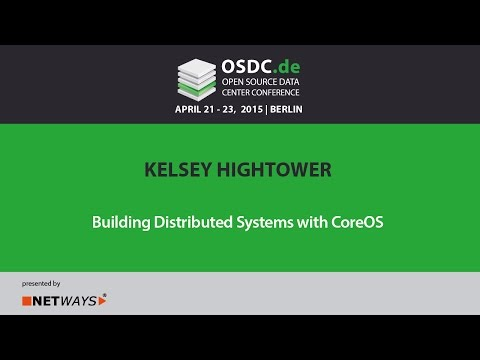 OSDC 2015: Kelsey Hightower | Building Distributed Systems with CoreOS