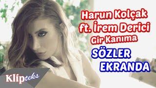 Harun Kolçak ft. İrem Derici - Gir Kanıma (SÖZLER EKRANDA)