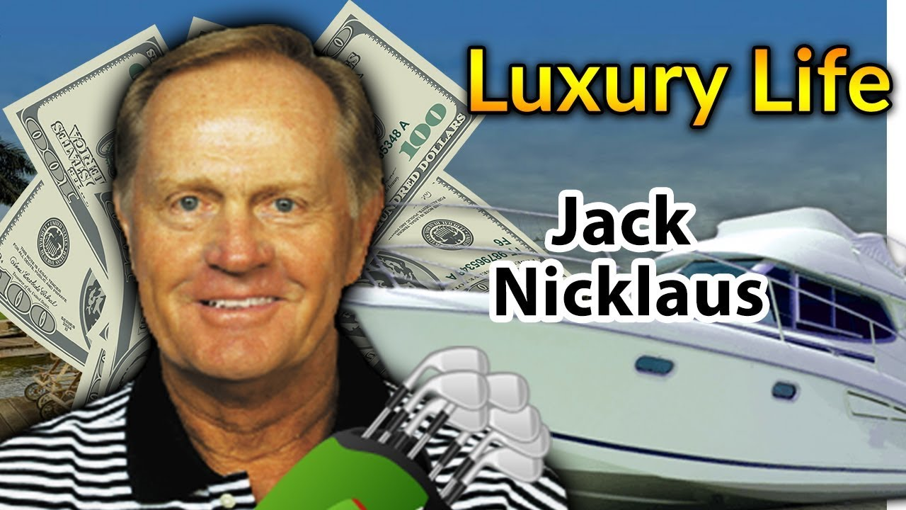 Jack Nicklaus Luxury Lifestyle   Bio, Family, Net worth ...