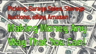 Picking, Garage Sales, Storage Auctions, Ebay, Amazon Making Money Any Way That You Can!
