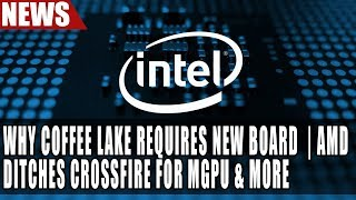Why Intel Coffee Lake Requires New Board | AMD Ditches CrossFire For MGPU | Imagination Finds Buyer