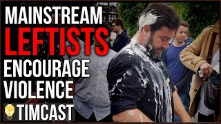 Mainstream Leftists Are Encouraging Violent Escalation Against the Right
