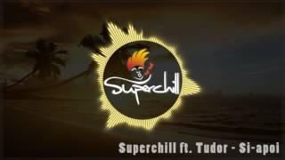 Superchill ft. Tudor - Si-apoi