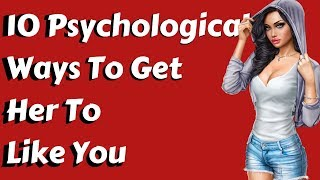 10 Psychological Ways To Get Her To Like You | How to Attract a Woman | How to be Attractive?