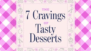 The 7 Cravings of Tasty Desserts • Tasty