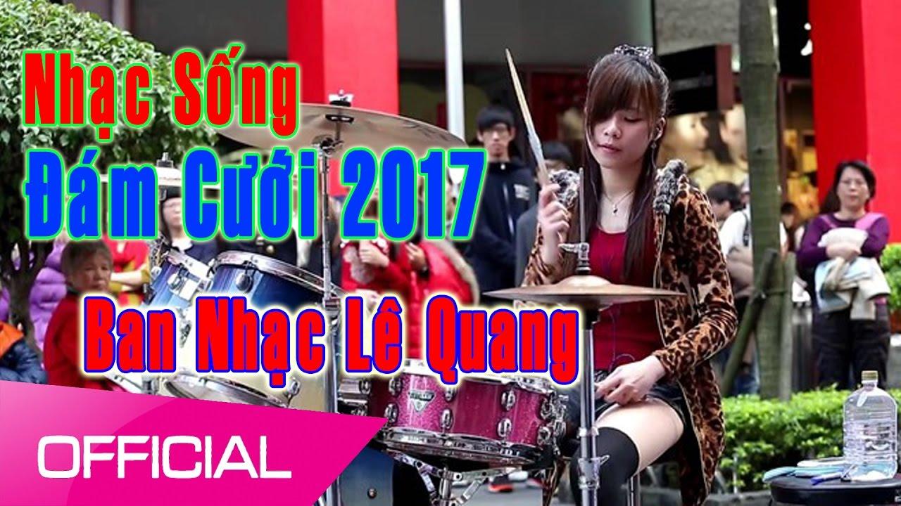 Nhạc Sống Thái Tuấn (Vol 24) - Nhạc Sống Đám cưới 2017  - Ban Nhạc Lê Quang
