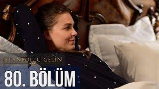 İstanbullu Gelin 80. Bölüm