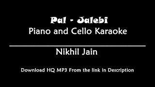 Pal - Jalebi | KARAOKE | Piano and Cello