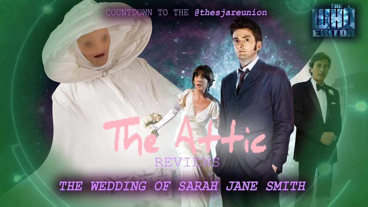 The Attic Reviews The Wedding Of Sarah Jane Smith Youtube