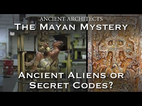 The Mayan Mystery: Ancient Aliens or Secret Codes?   Ancient Architects