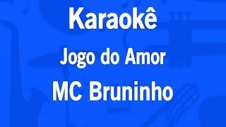 Baixar Karaokê Jogo do Amor - MC Bruninho