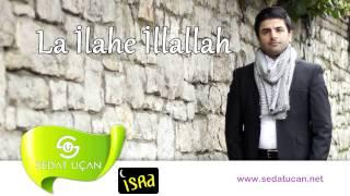 Sedat Uçan - La İlahe İllallah (Müziksiz)