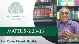 Culto | Edificação | Mt 6:25-35 | Pr Carlos Eduardo Baptista | IPVP