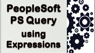 PeopleSoft PS Query - using Expressions