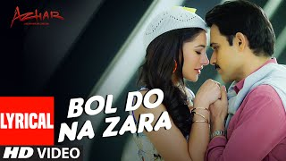 BOL DO NA ZARA Lyrical Video Song | AZHAR | Emraan Hashmi, Nargis Fakhri | Armaa …