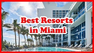 5 Best Resorts in Miami   USA   Love Is Vacation