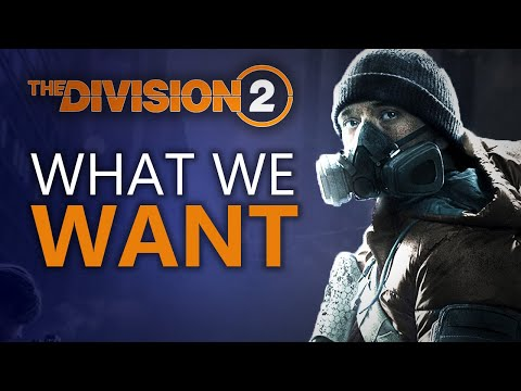 The Division 2 - What We Do and Don't Want to See
