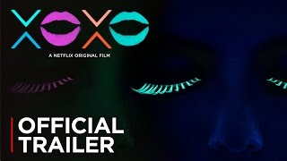 XOXO | Official Trailer [HD] | Netflix Original Film