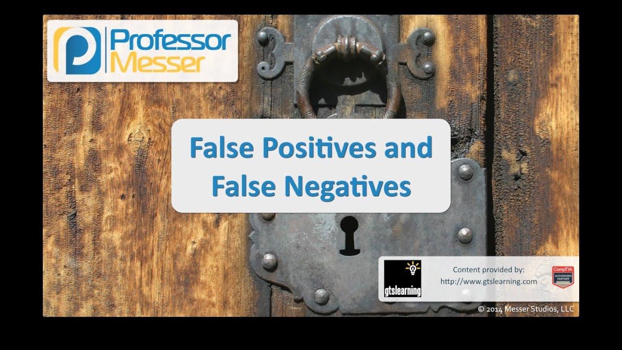False Positives and False Negatives - CompTIA Security+ SY0-401: 2.1