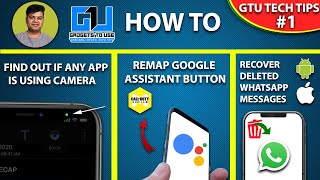 #1 GTU Tech Tips, Whatsapp Delete Recover, Find Apps Using Your Camera, Change Google Button Action
