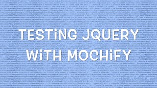 Testing jQuery with Mochify