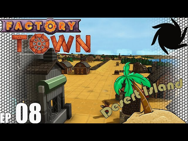 Factory Town Desert Island - E08 - Starting the Great Railway