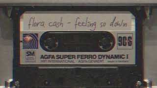 flora cash - Feeling So Down (Official Audio)