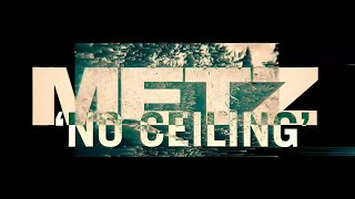 METZ - No Ceiling [OFFICIAL VIDEO]