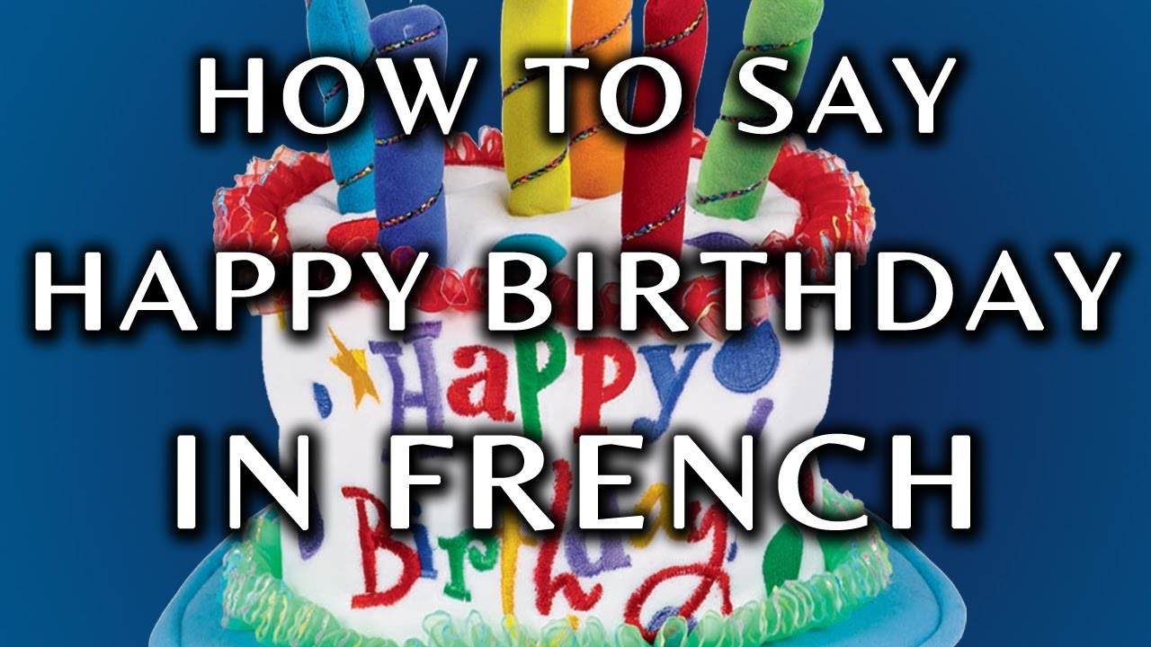 How To Say Happy Birthday In French Youtube