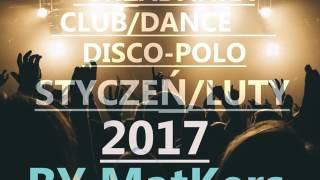 SKŁADANKA  - CLUB/DANCE DISCO POLO STYCZEŃ LUTY 2017 BY MatKers