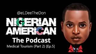 Nigerian American - Medical tourism (Part 2) [Episode 5]