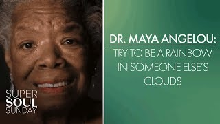 Dr Maya Angelou Try To Be A Rainbow In Somebody Else S Cloud SuperSoul Sunday OWN
