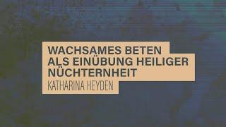 «WACHET UND BETET» // #13 Wachsames Beten als Einübung heiliger Nüchternheit // Prof. Heyden