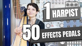 50 Effects Pedals on Harp [The Same Phrase with 50 Different Pedals]